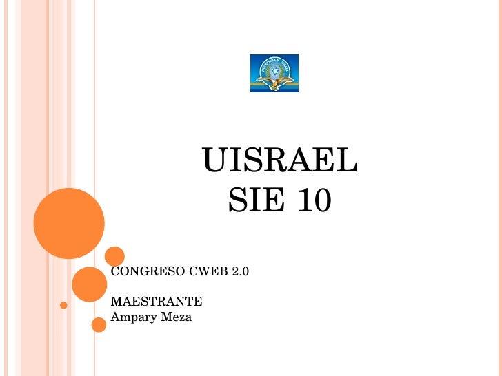 UISRAEL SIE 10 CONGRESO CWEB 2.0  MAESTRANTE  Ampary Meza