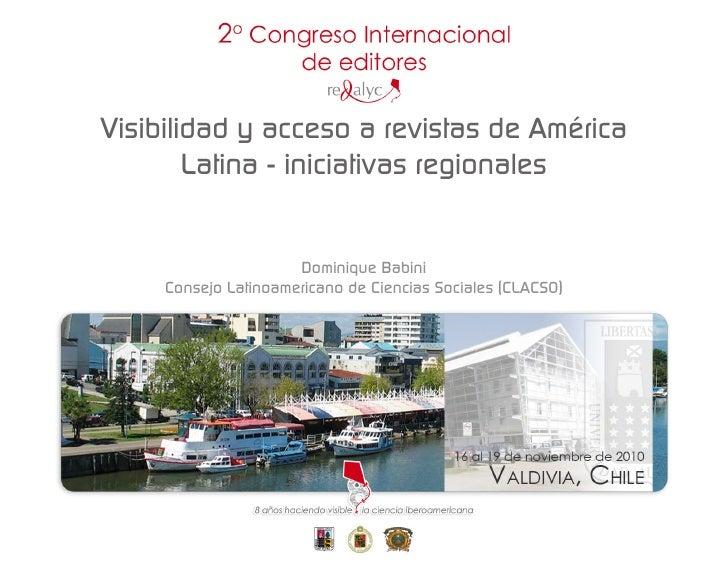 Visibilidad y acceso a revistas de América        Latina - iniciativas regionales                      Dominique Babini   ...