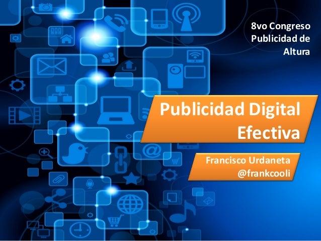 Publicidad DigitalEfectivaFrancisco Urdaneta@frankcooli8vo CongresoPublicidad deAltura