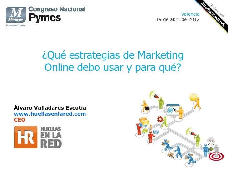 Valencia                                19 de abril de 2012         ¿Qué estrategias de Marketing         Online debo usar...