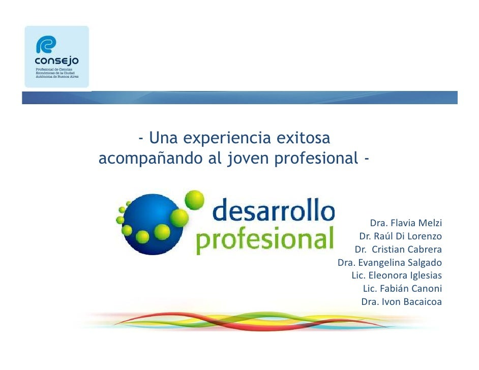 - Una experiencia exitosa        acompañando al joven profesional - Dra. Flavia Melzi Dr. Cristian Cabrera Dra. Evangelina...