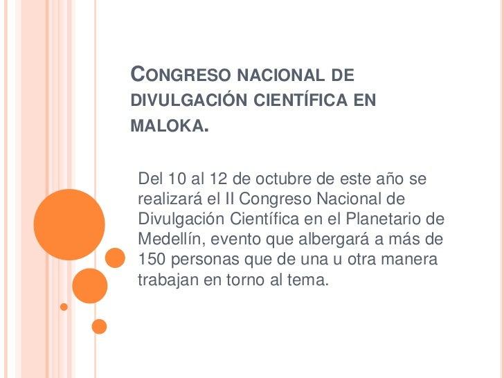 CONGRESO NACIONAL DEDIVULGACIÓN CIENTÍFICA ENMALOKA.Del 10 al 12 de octubre de este año serealizará el II Congreso Naciona...