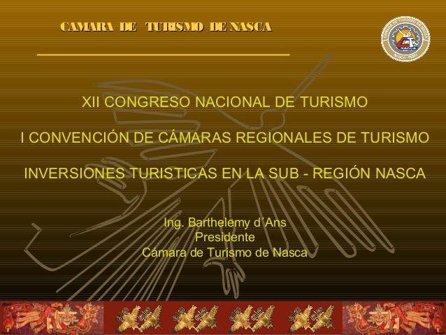 CAMARA DE TURISMO DE NASCACAMARA DE TURISMO DE NASCA XII CONGRESO NACIONAL DE TURISMO I CONVENCIÓN DE CÁMARAS REGIONALES D...