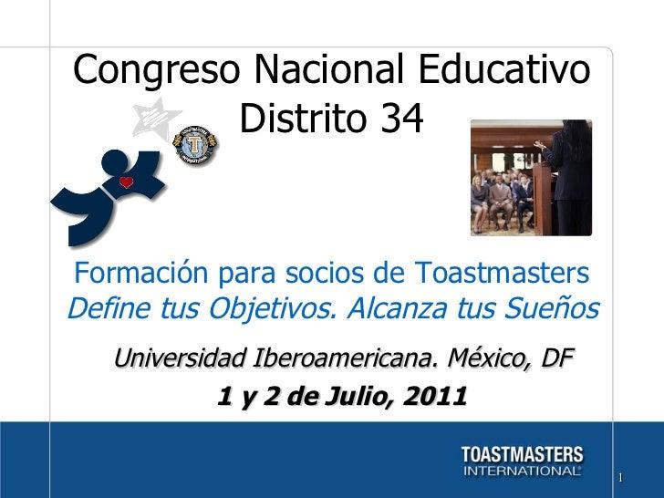 Universidad Iberoamericana. México, DF 1 y 2 de Julio, 2011 Congreso Nacional Educativo Distrito 34 Formación para socios ...