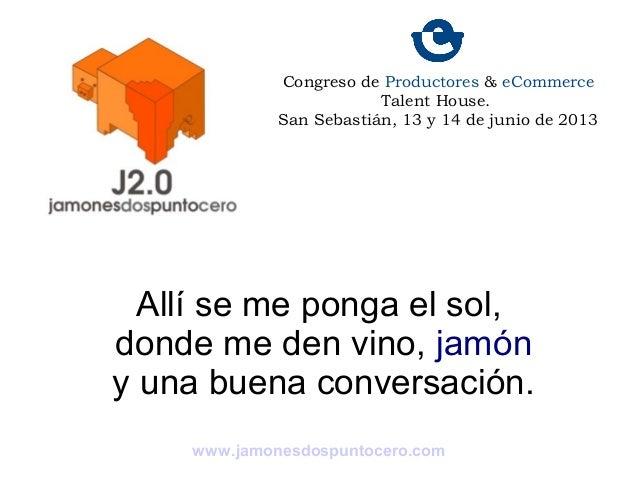 Allí se me ponga el sol,donde me den vino, jamóny una buena conversación.www.jamonesdospuntocero.comCongreso de Productore...