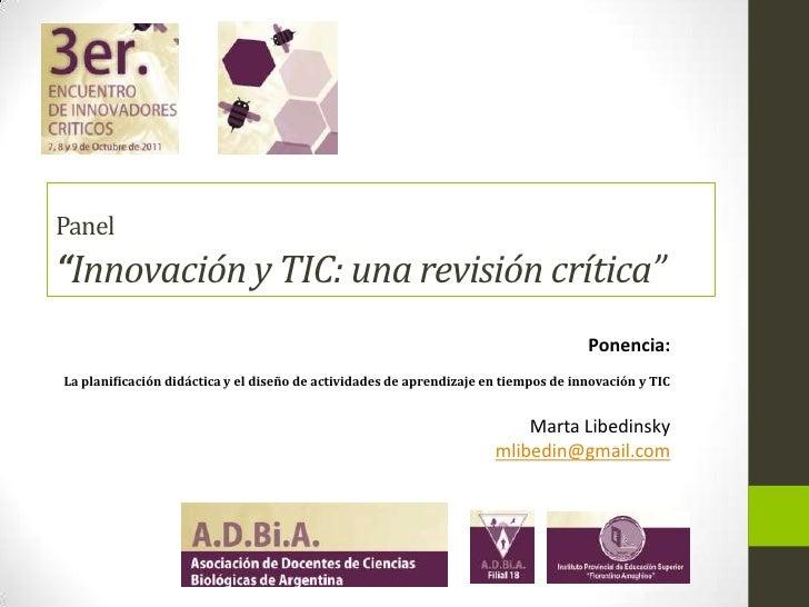 """Panel""""Innovación y TIC: una revisión crítica"""" <br />Ponencia: <br />La planificación didáctica y el diseño de actividades ..."""