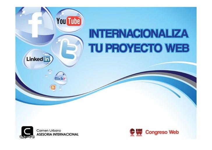 Congreso Web Zaragoza, Internacionaliza tu Proyecto Web, Carmen Urbano, 3 de junio 2011