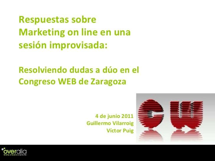 Respuestas sobre Marketing on line en una sesi ón improvisada:  Resolviendo dudas a d úo  en el Congreso WEB de Zaragoza 4...