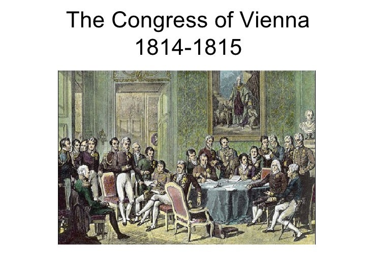 congress of vienna Organized to mark the bicentenary of the congress of vienna, this conference brings together scholars in history, international relations, and political science to.