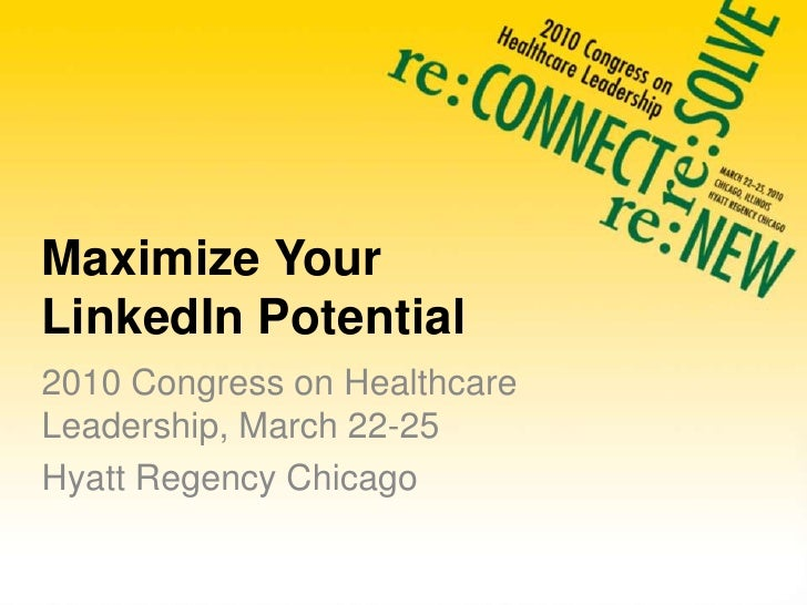 Maximize Your LinkedIn Potential<br />2010 Congress on Healthcare Leadership, March 22-25<br />Hyatt Regency Chicago<br />