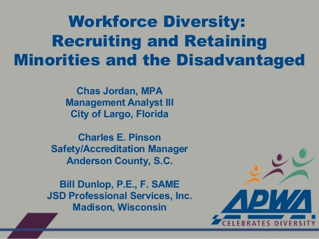 Workforce Diversity: Recruiting and Retaining Minorities and the Disadvantaged