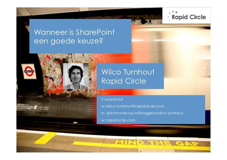 Wanneer is SharePointeen goede keuze?                 Wilco Turnhout                 Rapid Circle                 t: wturn...