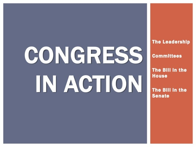 The LeadershipCONGRESS     Committees             The Bill in the IN ACTION             House             The Bill in the ...