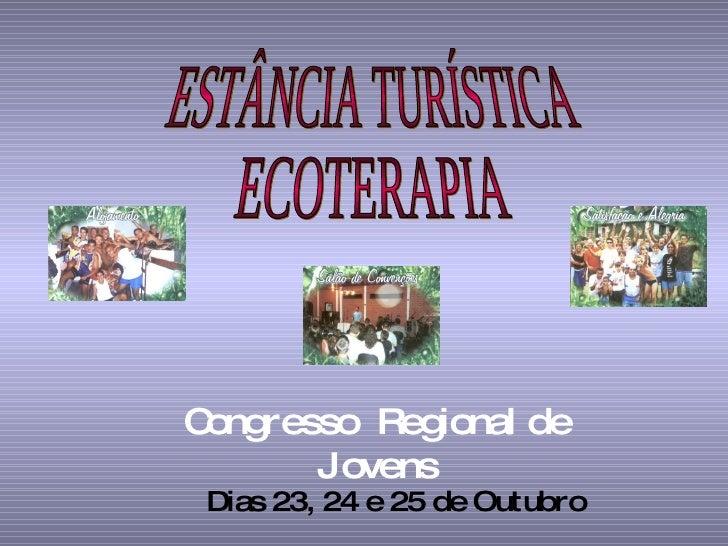 ESTÂNCIA TURÍSTICA ECOTERAPIA Congresso  Regional de Jovens Dias 23, 24 e 25 de Outubro