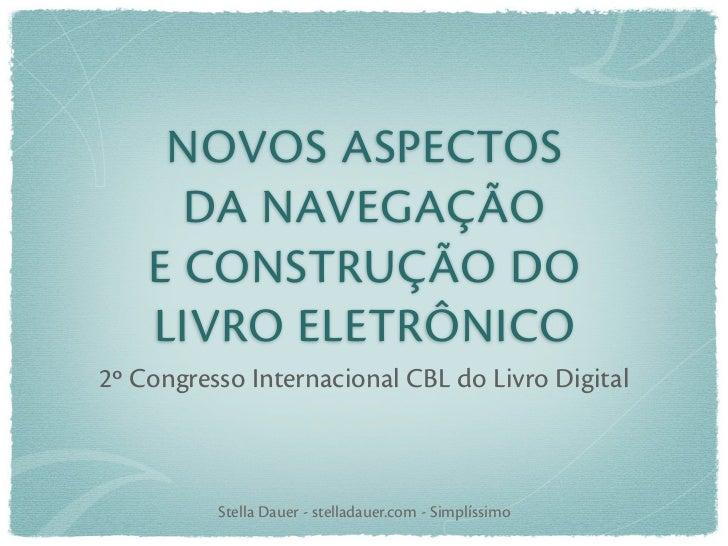 NOVOS ASPECTOS      DA NAVEGAÇÃO    E CONSTRUÇÃO DO    LIVRO ELETRÔNICO2º Congresso Internacional CBL do Livro Digital    ...
