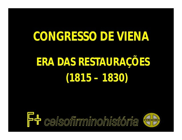 CONGRESSO DE VIENAERA DAS RESTAURAÇÕES     (1815 – 1830)