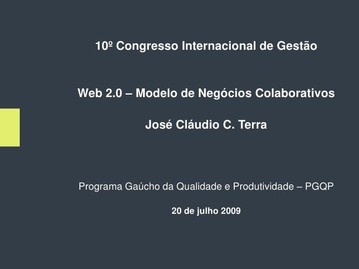 10º Congresso Internacional de Gestão   Web 2.0 – Modelo de Negócios Colaborativos               José Cláudio C. Terra    ...
