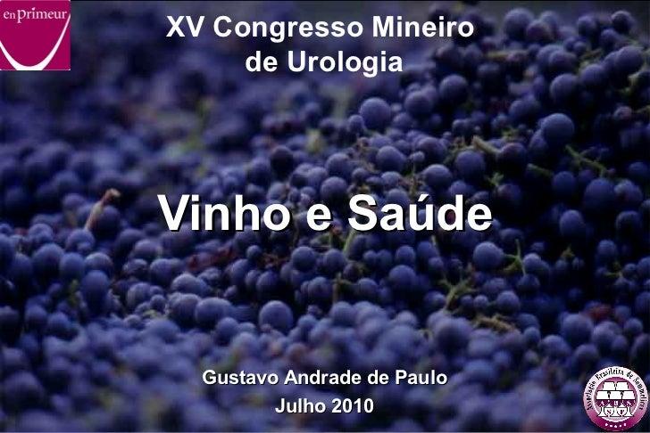 Vinho e Saúde Gustavo Andrade de Paulo Julho 2010 XV Congresso Mineiro  de Urologia