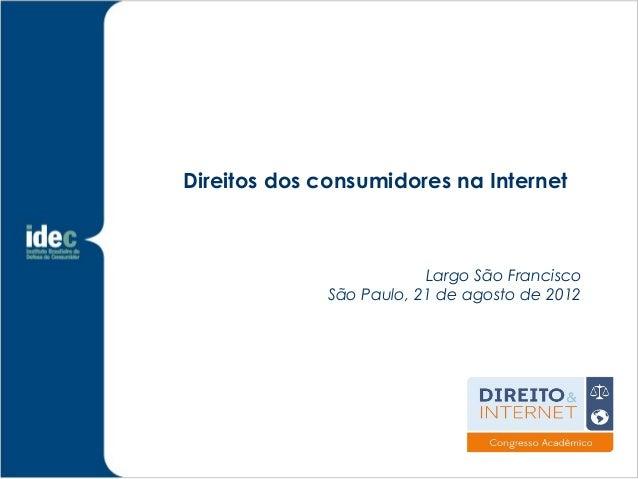 Direitos dos consumidores na Internet                         Largo São Francisco             São Paulo, 21 de agosto de 2...