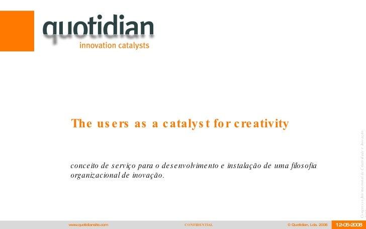 The users as a catalyst for creativity  conceito de serviço para o desenvolvimento e instalação de uma filosofia organizac...