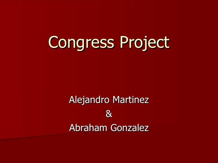 Congress Project Alejandro Martinez & Abraham Gonzalez
