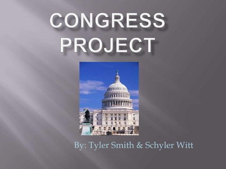 Congress Project<br />By: Tyler Smith & Schyler Witt<br />