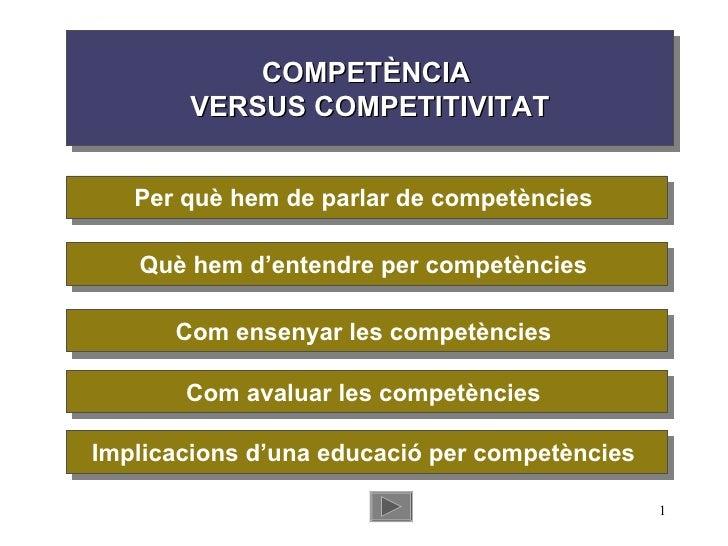 COMPETÈNCIA  VERSUS COMPETITIVITAT Per què hem de parlar de competències  Què hem d'entendre per competències  Com ensenya...