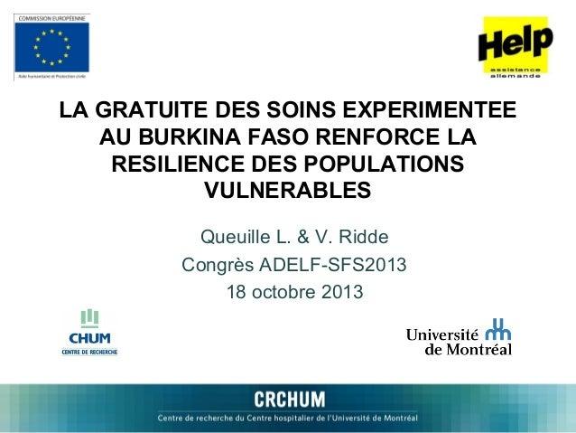 LA GRATUITE DES SOINS EXPERIMENTEE AU BURKINA FASO RENFORCE LA RESILIENCE DES POPULATIONS VULNERABLES Queuille L. & V. Rid...