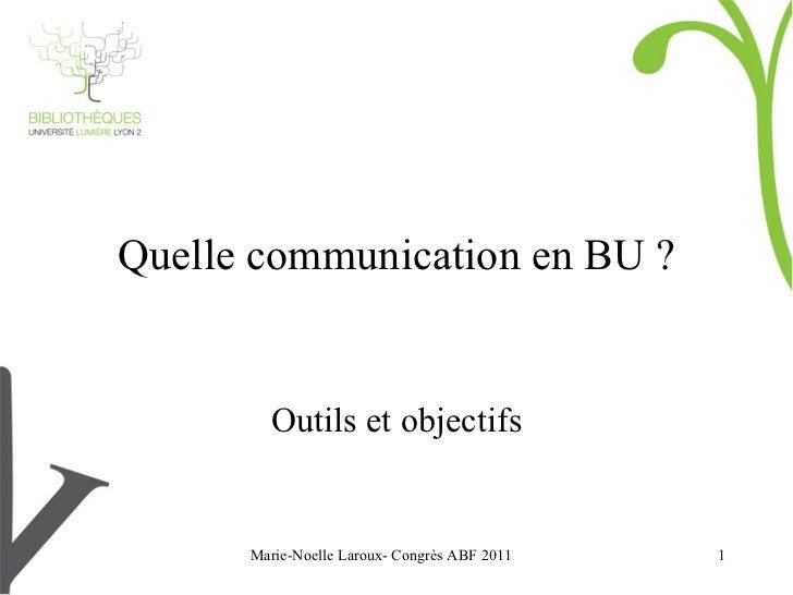 Marie-Noelle Laroux- Congrès ABF 2011 Quelle communication en BU ? Outils et objectifs