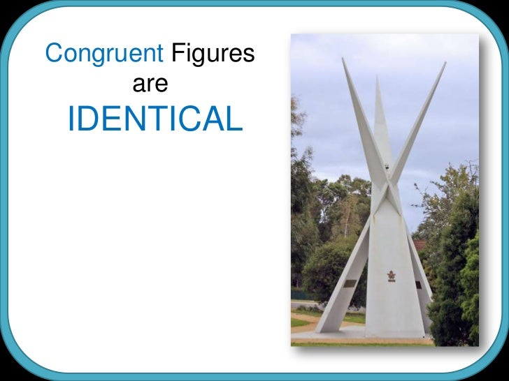 Congruent Figures<br />are<br />IDENTICAL<br />