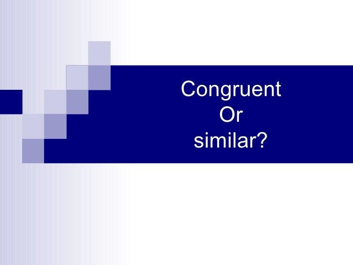 Congruent Or similar?