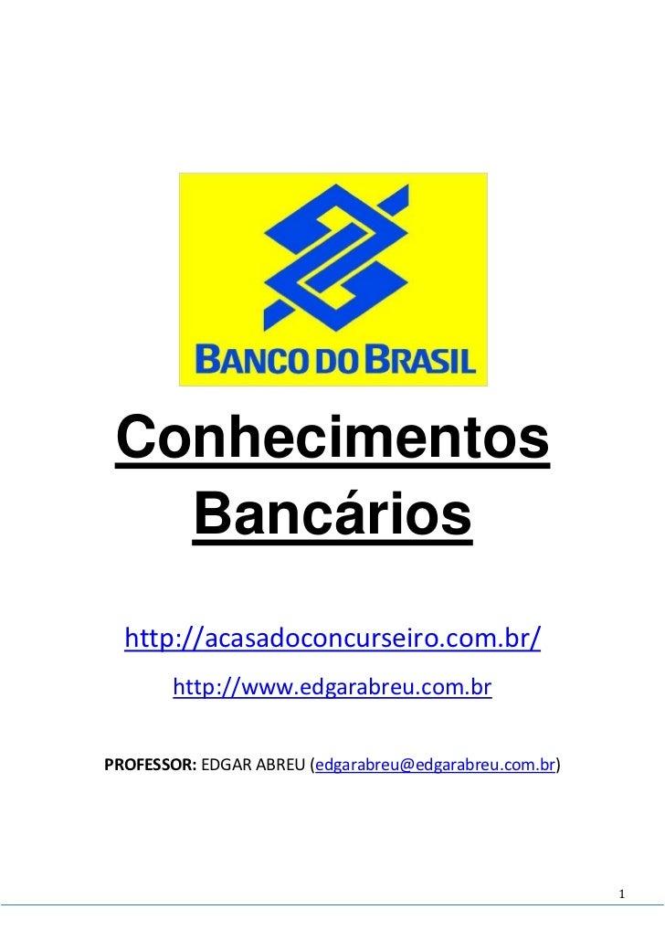 Conhecimentos   Bancários  http://acasadoconcurseiro.com.br/       http://www.edgarabreu.com.brPROFESSOR: EDGAR ABREU (edg...