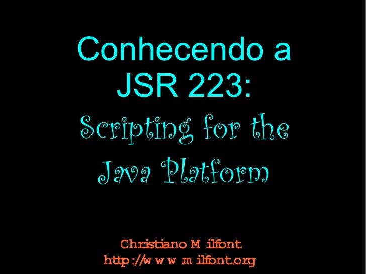 Conhecendo a    JSR 223: Scripting for the  Java Platform      Chri i         stano M if                  lont   ht p:/ w ...