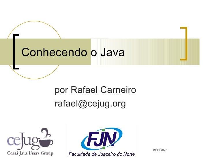 por Rafael Carneiro [email_address] Conhecendo o Java 30/11/2007