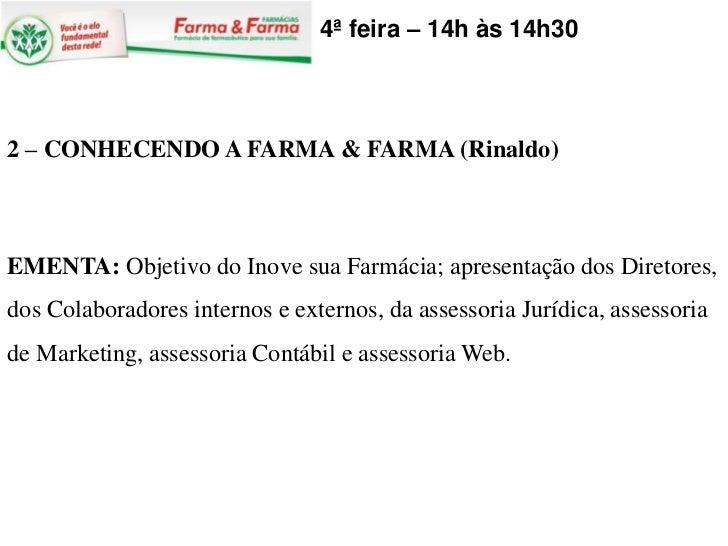 4ª feira – 14h às 14h302 – CONHECENDO A FARMA & FARMA (Rinaldo)EMENTA: Objetivo do Inove sua Farmácia; apresentação dos Di...