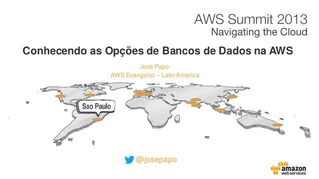 José Papo Conhecendo as Opções de Bancos de Dados na AWS AWS Evangelist – Latin America @josepapo