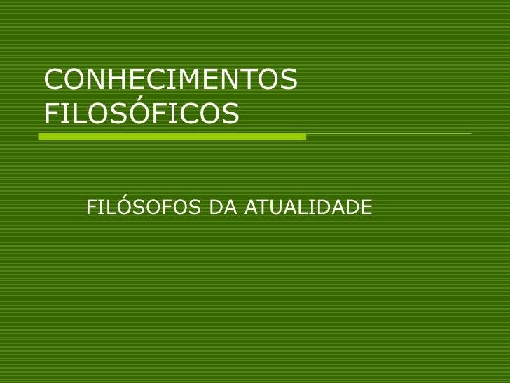 CONHECIMENTOS FILOSÓFICOS FILÓSOFOS DA ATUALIDADE