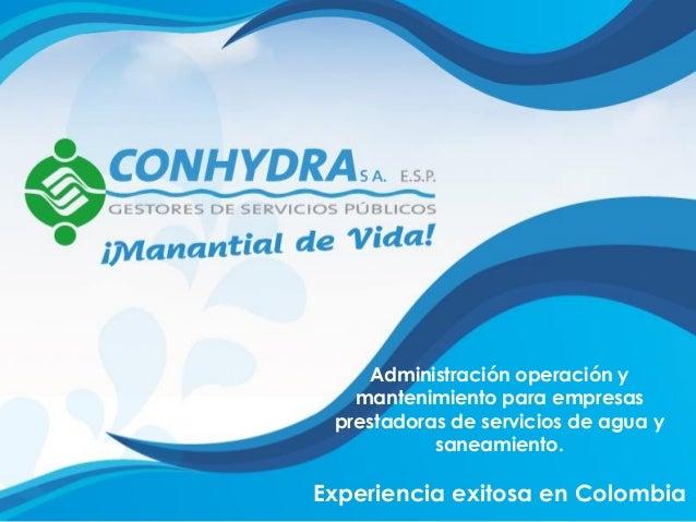 Administración operación y mantenimiento para empresas prestadoras de servicios de agua y saneamiento. Experiencia exitosa...