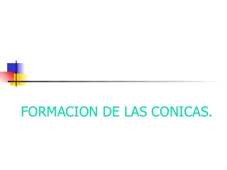 FORMACION DE LAS CONICAS.