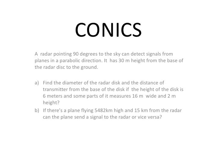 CONICS A radar pointing 90 degrees to the sky can detect signals from planes in a parabolic direction. It has 30 m height ...