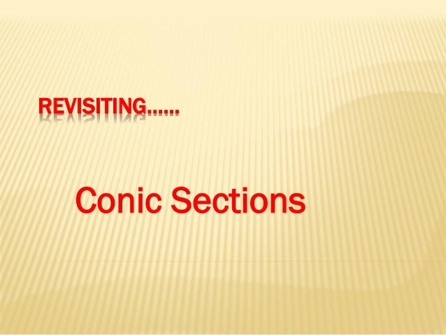 REVISITING……  Conic Sections