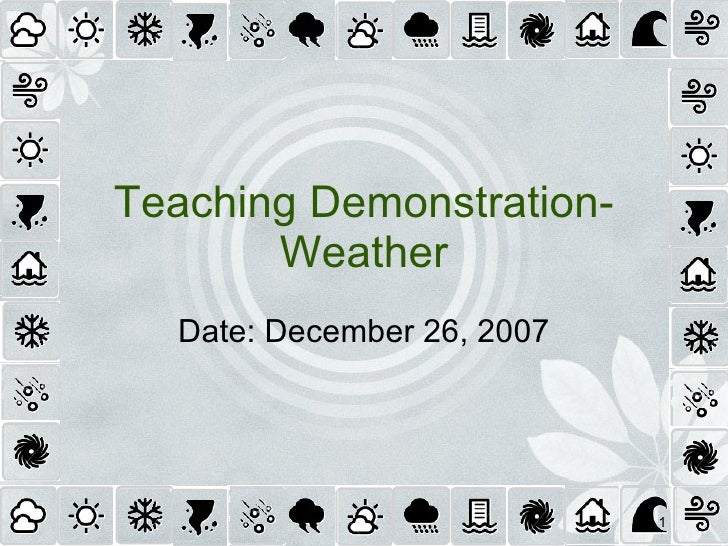 Teaching Demonstration- Weather Date: December 26, 2007