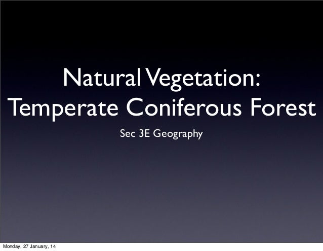 Natural Vegetation: Temperate Coniferous Forest Sec 3E Geography  Monday, 27 January, 14