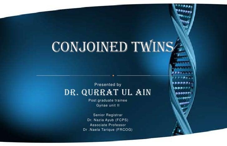 conjoined twins Presented by Dr. Qurrat ul Ain Post graduate trainee  Gynae unit II Senior Registrar  Dr. Nazia Ayub (FCPS...