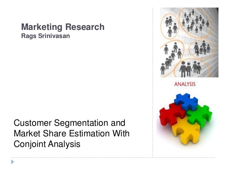 Marketing Research  Rags Srinivasan     Customer Segmentation and Market Share Estimation With Conjoint Analysis