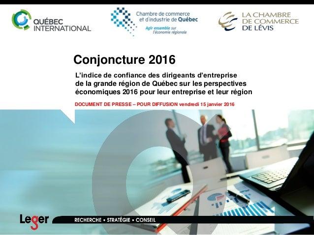 Conjoncture 2016 L'indice de confiance des dirigeants d'entreprise de la grande région de Québec sur les perspectives écon...
