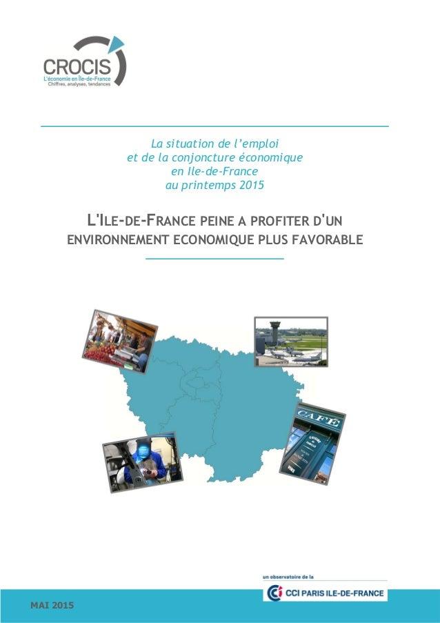 MAI 2015 La situation de l'emploi et de la conjoncture économique en Ile-de-France au printemps 2015 L'ILE-DE-FRANCE PEINE...