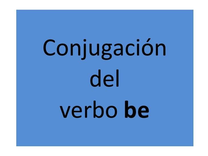Conjugación  del  verbo  be