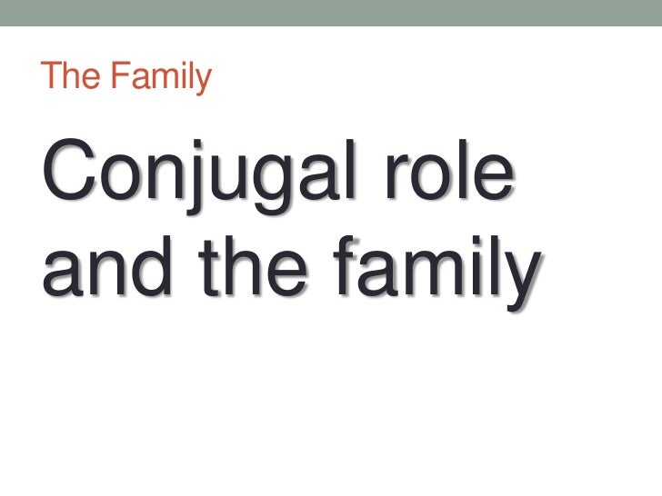 The Family<br />Conjugal role and the family<br />