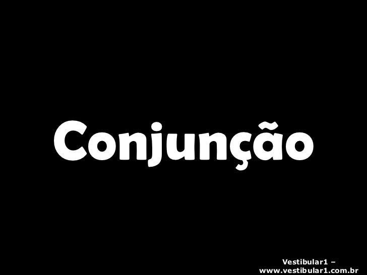 Conjunção Vestibular1 – www.vestibular1.com.br